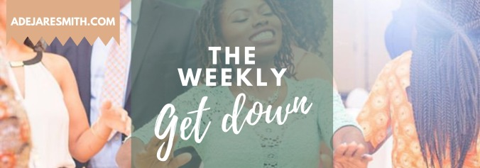 The weekly get down